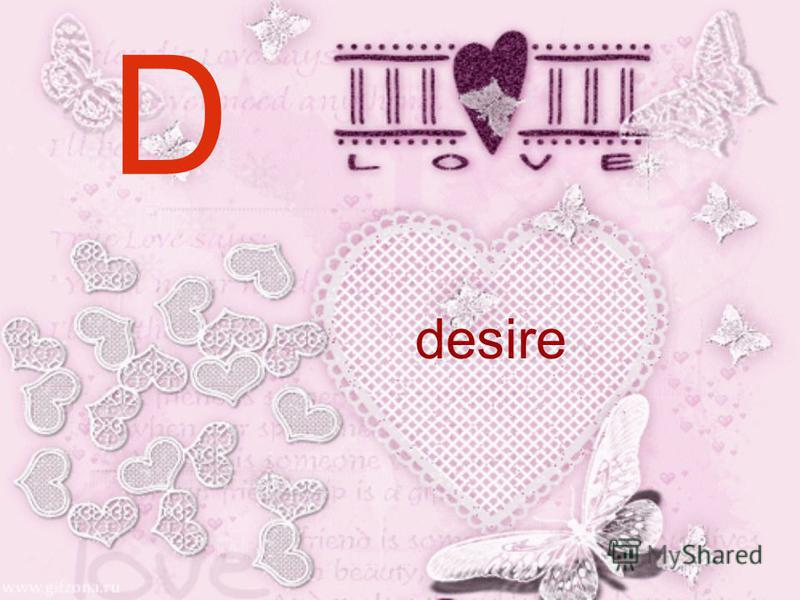 D desire