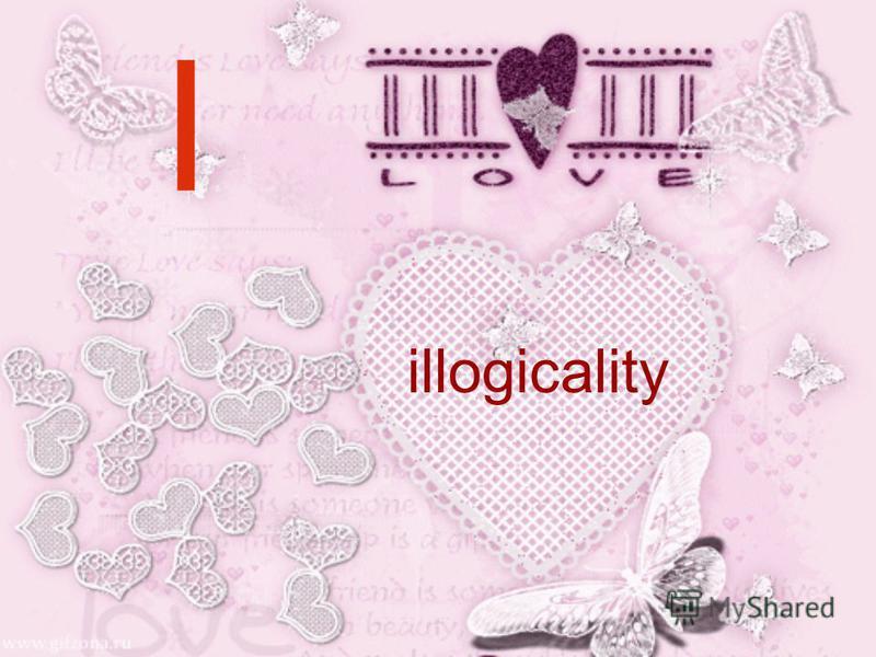 I illogicality