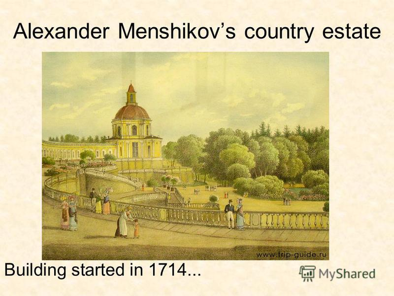 Alexander Menshikovs country estate Building started in 1714...