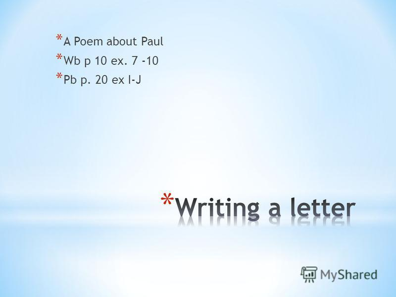 * A Poem about Paul * Wb p 10 ex. 7 -10 * Pb p. 20 ex I-J