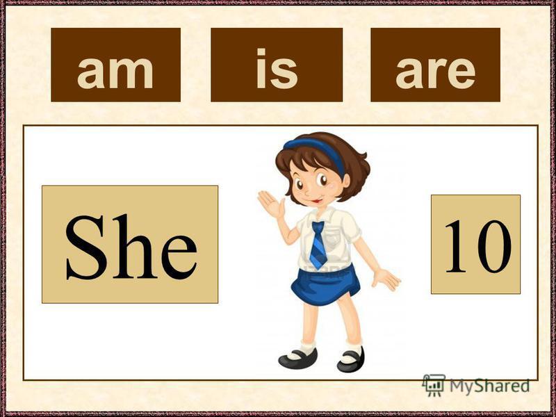 am She 10 isare