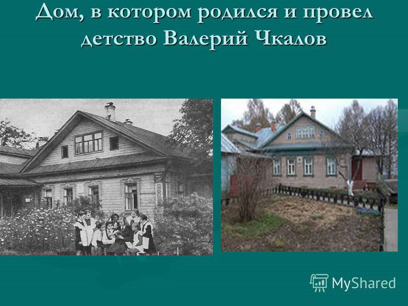 Дом, в котором родился и провел детство Валерий Чкалов