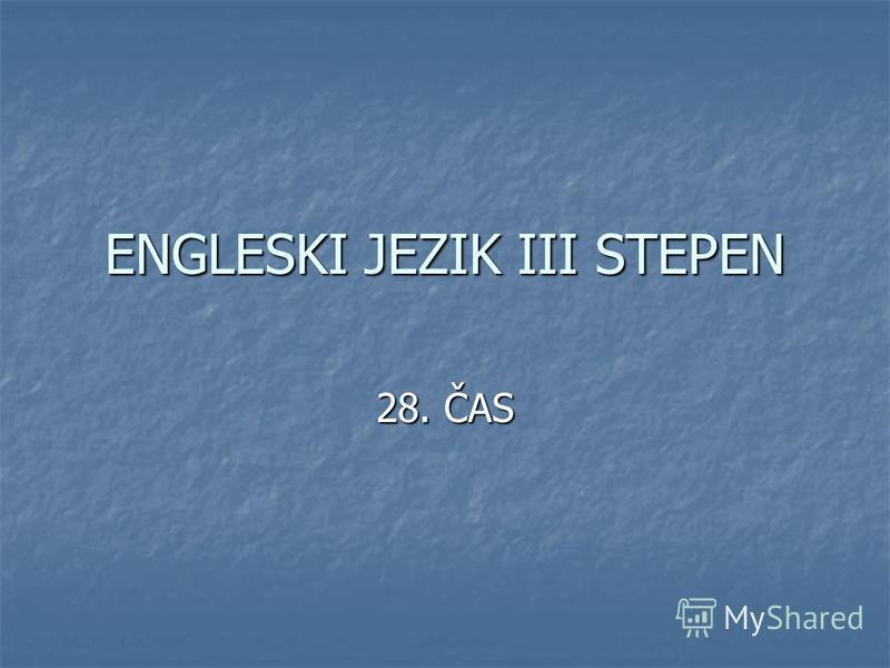 ENGLESKI JEZIK III STEPEN 28. ČAS