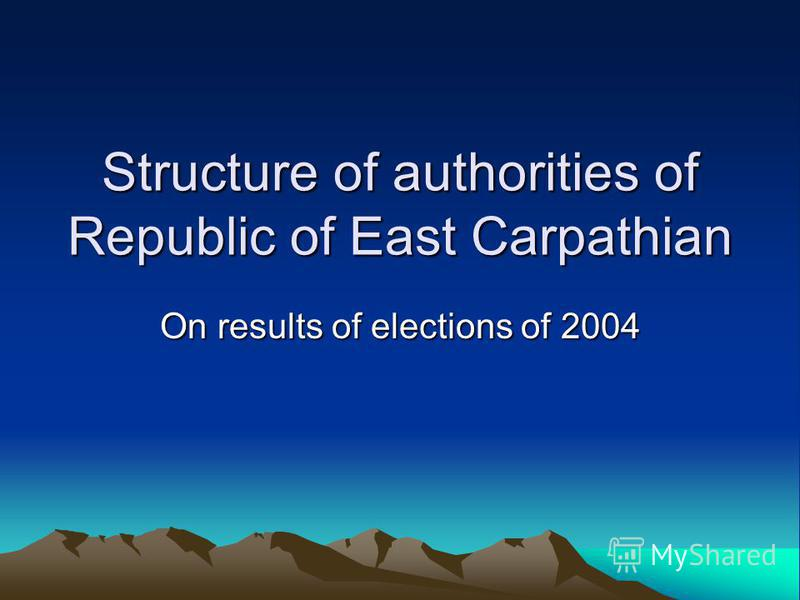 Structure of authorities of Republic of East Carpathian On results of elections of 2004