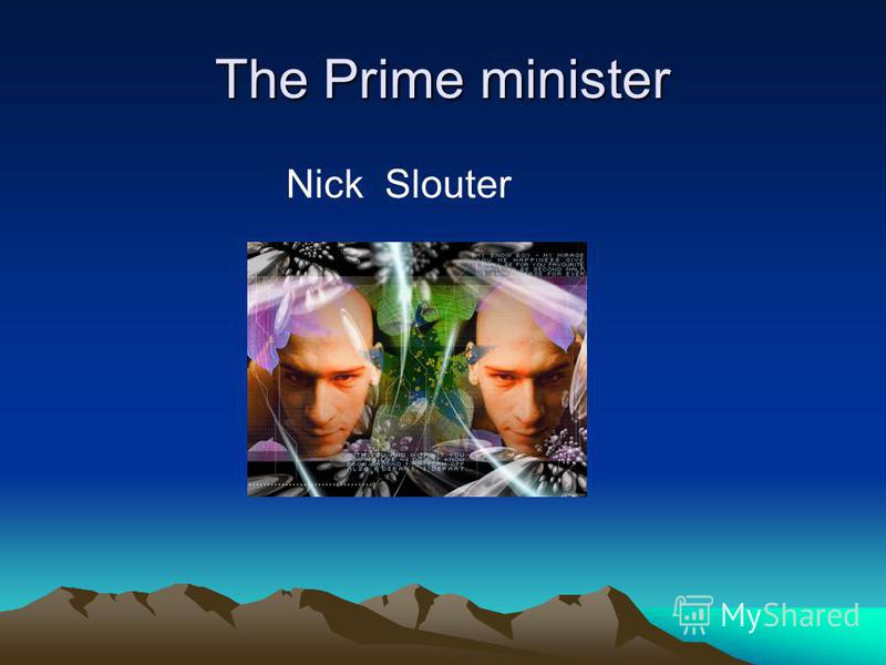 The Prime minister Nick Slouter