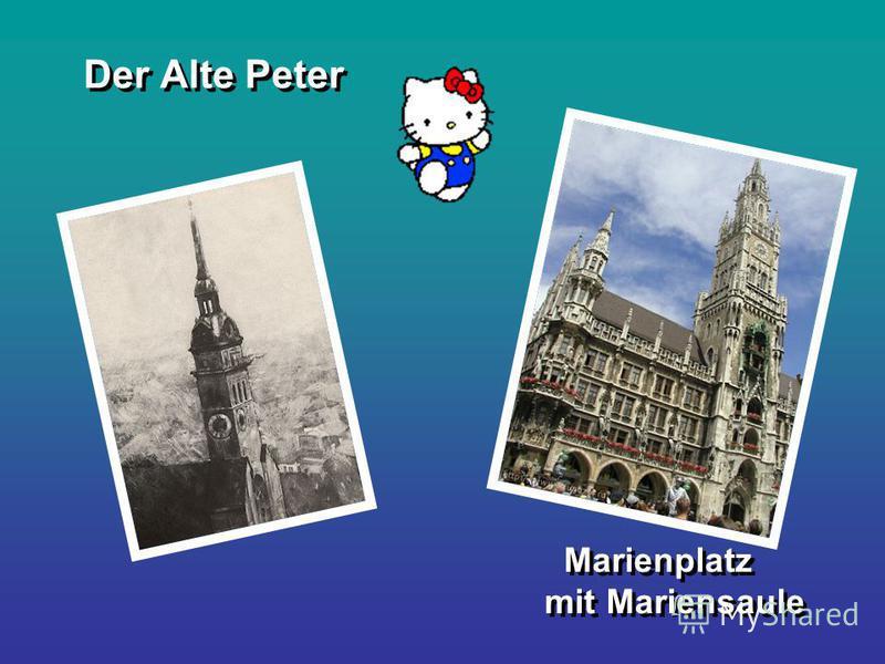 Der Alte Peter Marienplatz mit Mariensaule Marienplatz mit Mariensaule