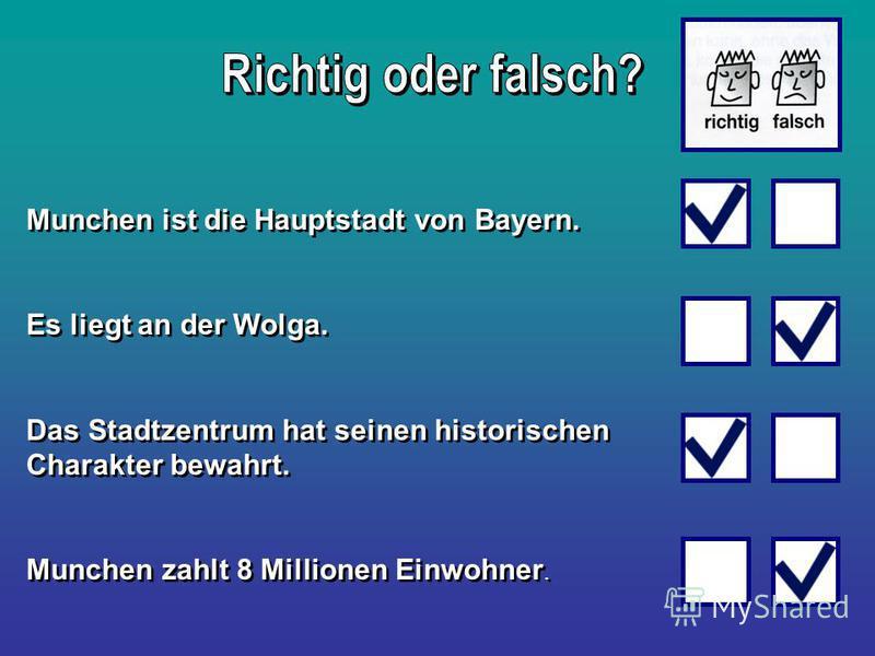 Munchen ist die Hauptstadt von Bayern. Es liegt an der Wolga. Das Stadtzentrum hat seinen historischen Charakter bewahrt. Munchen zahlt 8 Millionen Einwohner. Munchen ist die Hauptstadt von Bayern. Es liegt an der Wolga. Das Stadtzentrum hat seinen h