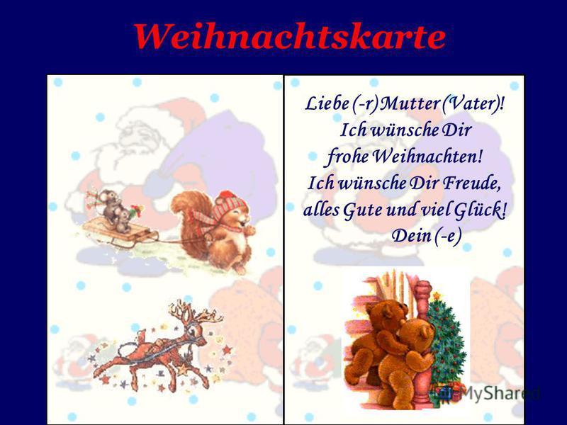 Weihnachtskarte Liebe (-r) Mutter (Vater)! Ich wünsche Dir frohe Weihnachten! Ich wünsche Dir Freude, alles Gute und viel Glück! Dein (-e)