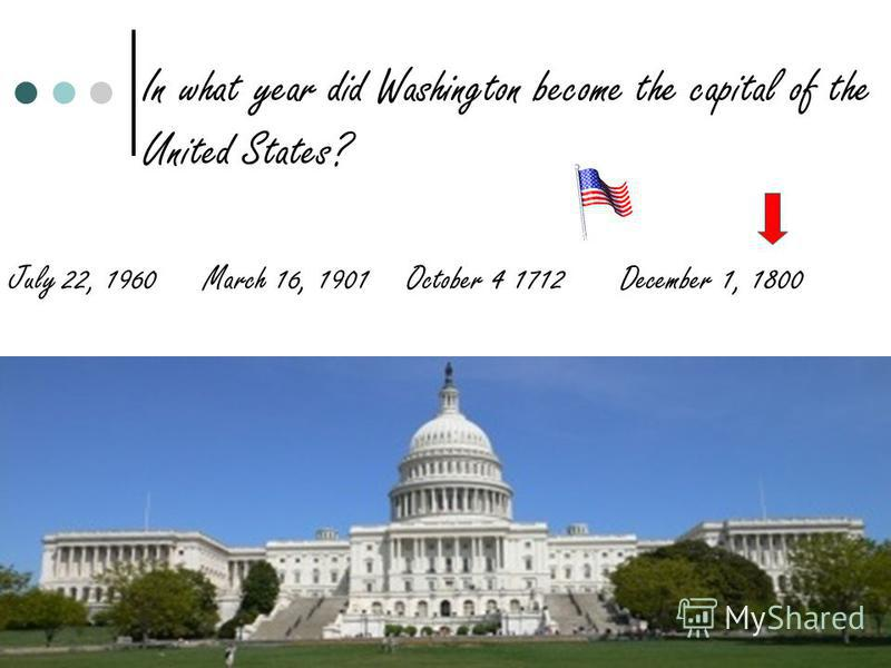 In what year did Washington become the capital of the United States? July 22, 1960 March 16, 1901 October 4 1712 December 1, 1800