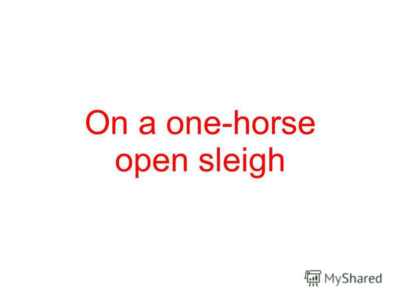 On a one-horse open sleigh