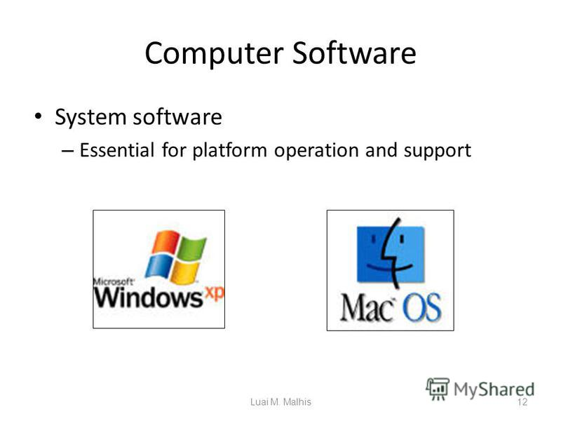 Computer Software System software – Essential for platform operation and support 12Luai M. Malhis