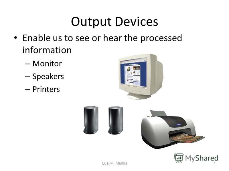 Output Devices Enable us to see or hear the processed information – Monitor – Speakers – Printers 7Luai M. Malhis