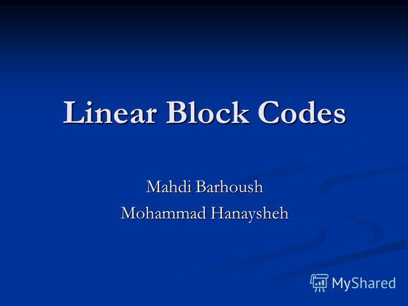Linear Block Codes Mahdi Barhoush Mohammad Hanaysheh
