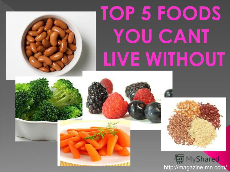 TOP 5 FOODS YOU CANT LIVE WITHOUT http://magazine-mn.com/