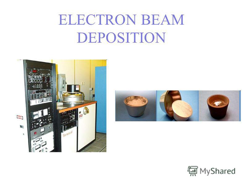 ELECTRON BEAM DEPOSITION processes.
