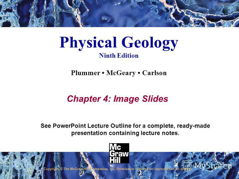 See PowerPoint Lecture Outline for a complete, ready-made presentation containing lecture notes. Copyright © The McGraw-Hill Companies, Inc. Permission required for reproduction or display. Physical Geology Ninth Edition Plummer McGeary Carlson Chapt