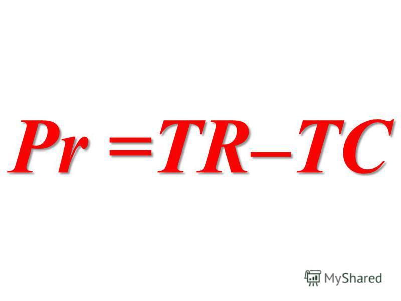 Pr =TR–TC