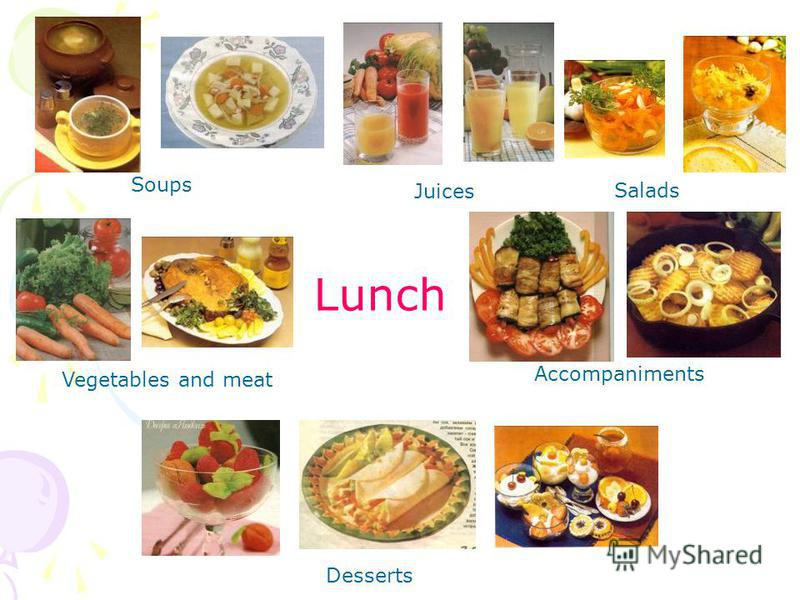 Lunch SoupsJuices Salads Vegetables and meatAccompaniments Desserts
