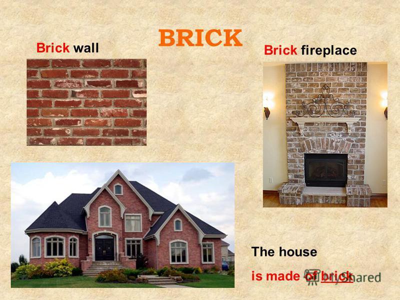BRICK Brick wall Brick fireplace The house is made of brick