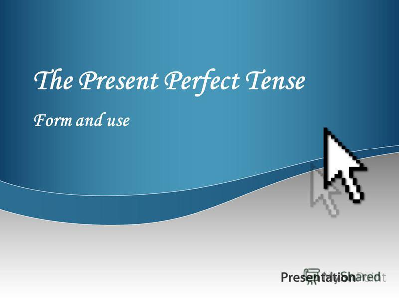 The Present Perfect Tense Form and use