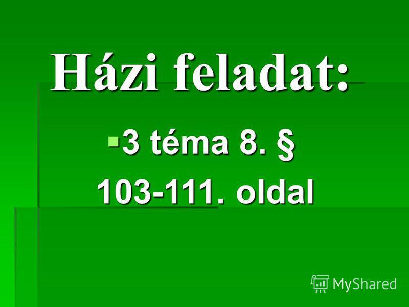 Házi feladat: 3 téma 8. § 3 téma 8. § 103-111. oldal 103-111. oldal