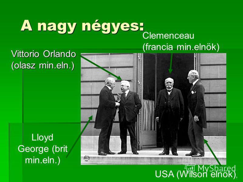 A nagy négyes: Vittorio Orlando (olasz min.eln.) USA (Wilson elnök), Clemenceau (francia min.elnök) Lloyd George (brit min.eln.)