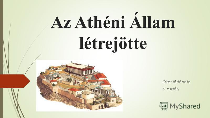 Az Athéni Állam létrejötte Ókor története 6. osztály