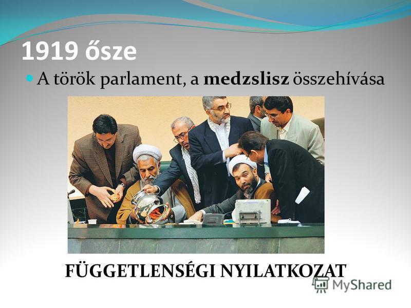 1919 ősze A török parlament, a medzslisz összehívása FÜGGETLENSÉGI NYILATKOZAT
