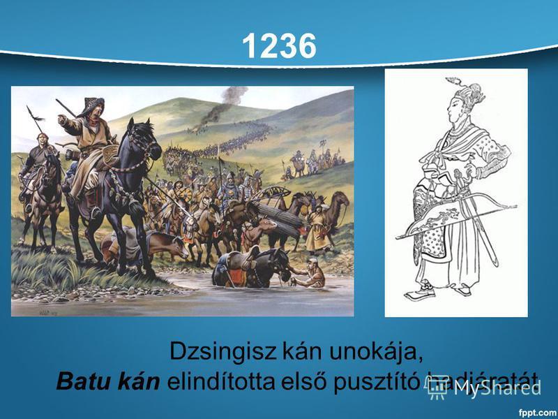 1236 Dzsingisz kán unokája, Batu kán elindította első pusztító hadjáratát