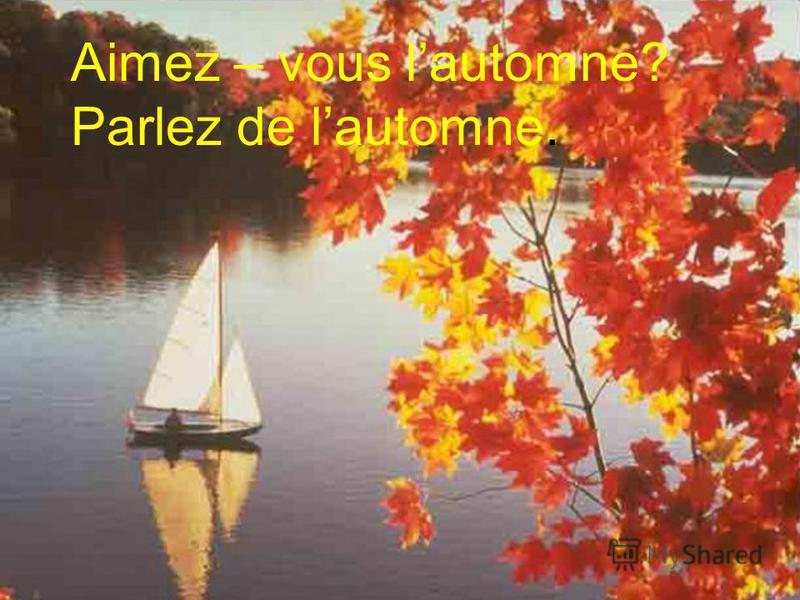 Aimez – vous lautomne? Parlez de lautomne.