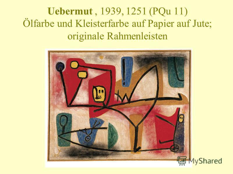 Uebermut, 1939, 1251 (PQu 11) Ölfarbe und Kleisterfarbe auf Papier auf Jute; originale Rahmenleisten
