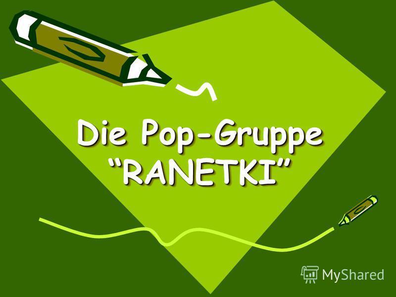 Die Pop-Gruppe RANETKI Die Pop-Gruppe RANETKI