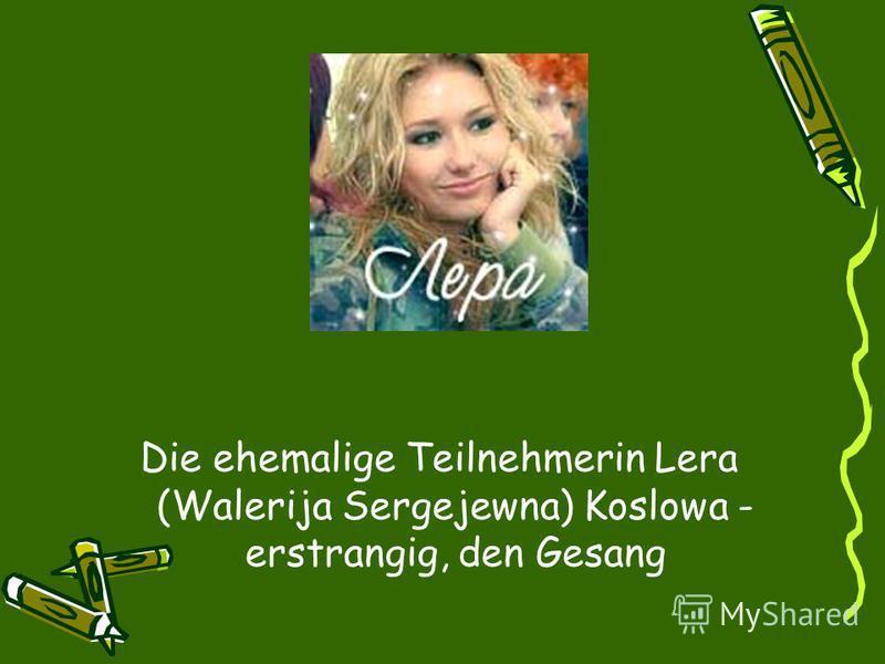 Die ehemalige Teilnehmerin Lera (Walerija Sergejewna) Koslowa - erstrangig, den Gesang