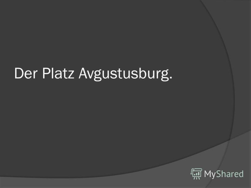 Der Platz Avgustusburg.