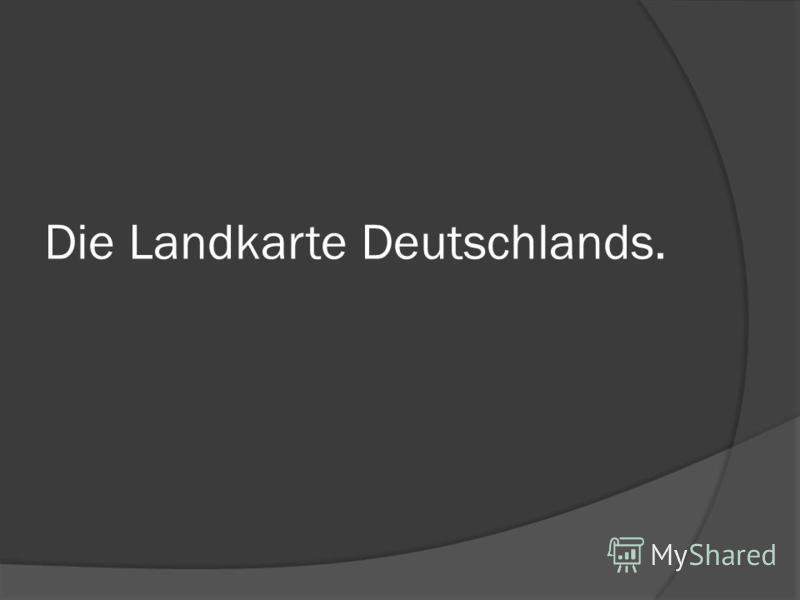 Die Landkarte Deutschlands.