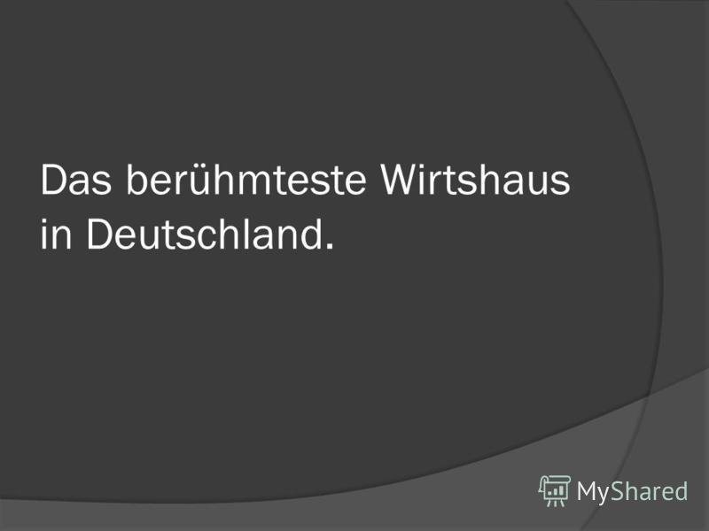 Das berühmteste Wirtshaus in Deutschland.