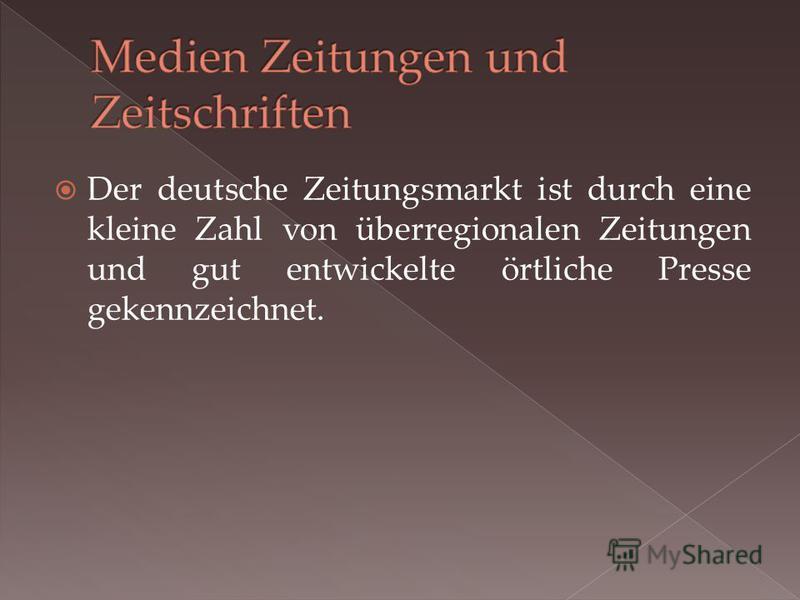 Der deutsche Zeitungsmarkt ist durch eine kleine Zahl von überregionalen Zeitungen und gut entwickelte örtliche Presse gekennzeichnet.