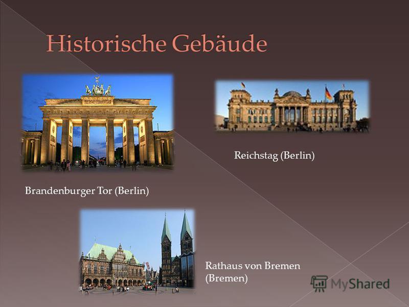 Brandenburger Tor (Berlin) Reichstag (Berlin) Rathaus von Bremen (Bremen)