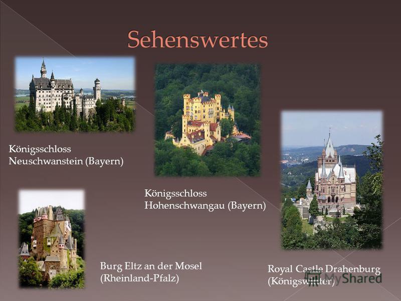 Royal Castle Drahenburg (Königswinter) Königsschloss Neuschwanstein (Bayern) Burg Eltz an der Mosel (Rheinland-Pfalz) Königsschloss Hohenschwangau (Bayern)