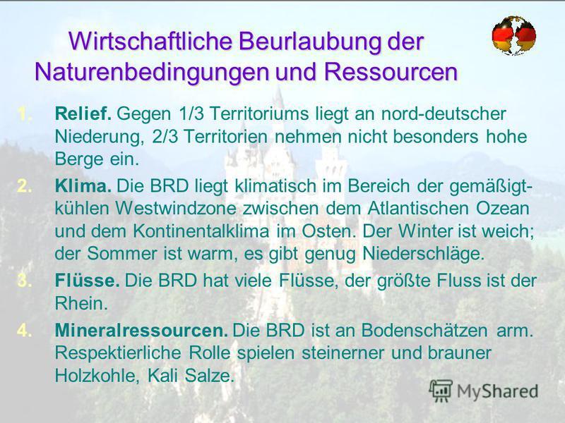 Wirtschaftliche Beurlaubung der Naturenbedingungen und Ressourcen 1.Relief. Gegen 1/3 Territoriums liegt an nord-deutscher Niederung, 2/3 Territorien nehmen nicht besonders hohe Berge ein. 2.Klima. Die BRD liegt klimatisch im Bereich der gemäßigt- kü
