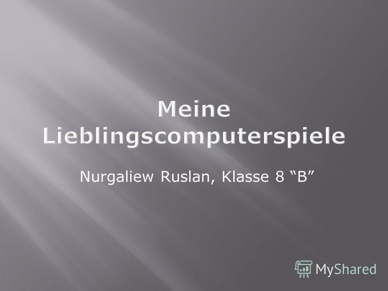 Nurgaliew Ruslan, Klasse 8 B