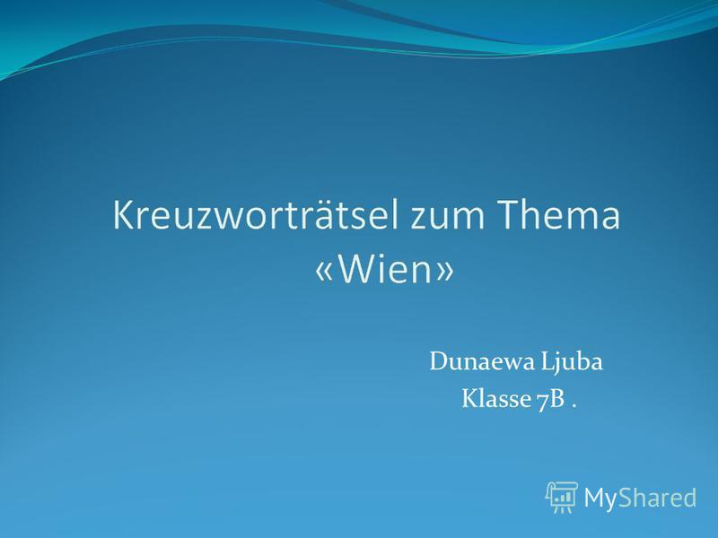 Dunaewa Ljuba Klasse 7B.
