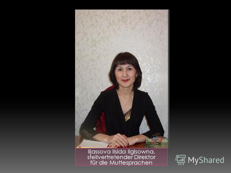 Iljassova Ilsida Ilgisowna, stellvertretender Direktor für die Muttesprachen