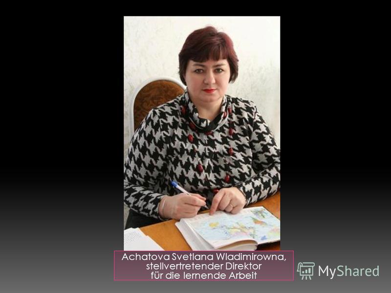 Achatova Svetlana Wladimirowna, stellvertretender Direktor für die lernende Arbeit