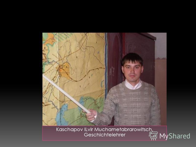 Kaschapov ILvir Muchametabrarowitsch, Geschichtelehrer
