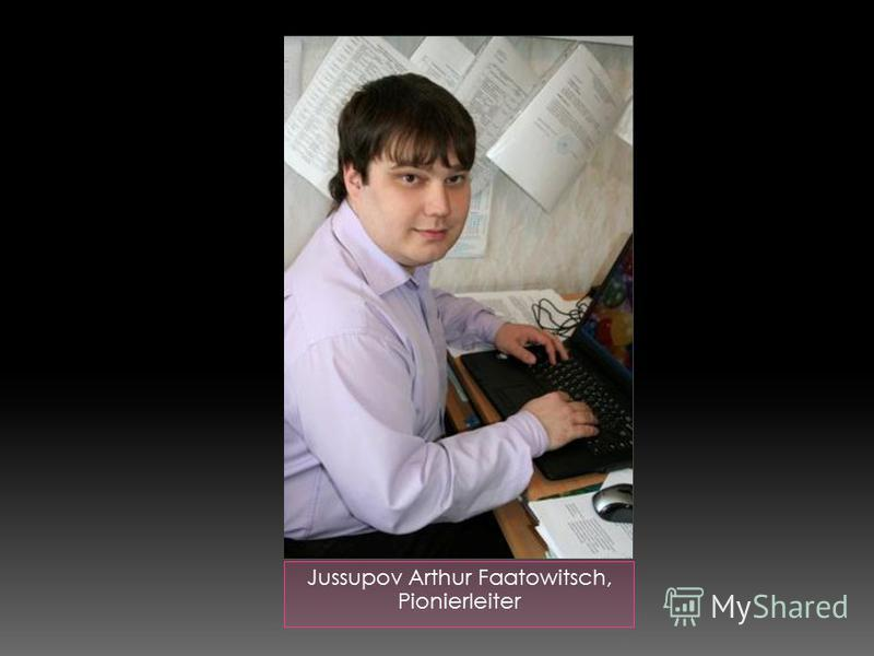 Jussupov Arthur Faatowitsch, Pionierleiter