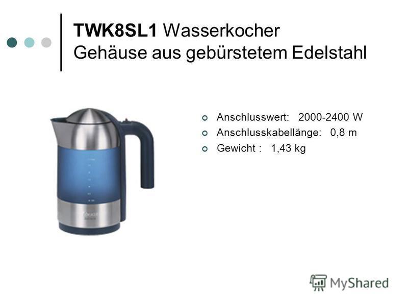 TWK8SL1 Wasserkocher Gehäuse aus gebürstetem Edelstahl Anschlusswert: 2000-2400 W Anschlusskabellänge: 0,8 m Gewicht : 1,43 kg