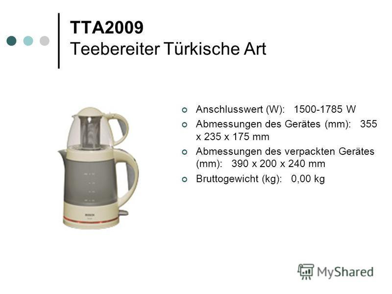 TTA2009 Teebereiter Türkische Art Anschlusswert (W): 1500-1785 W Abmessungen des Gerätes (mm): 355 x 235 x 175 mm Abmessungen des verpackten Gerätes (mm): 390 x 200 x 240 mm Bruttogewicht (kg): 0,00 kg