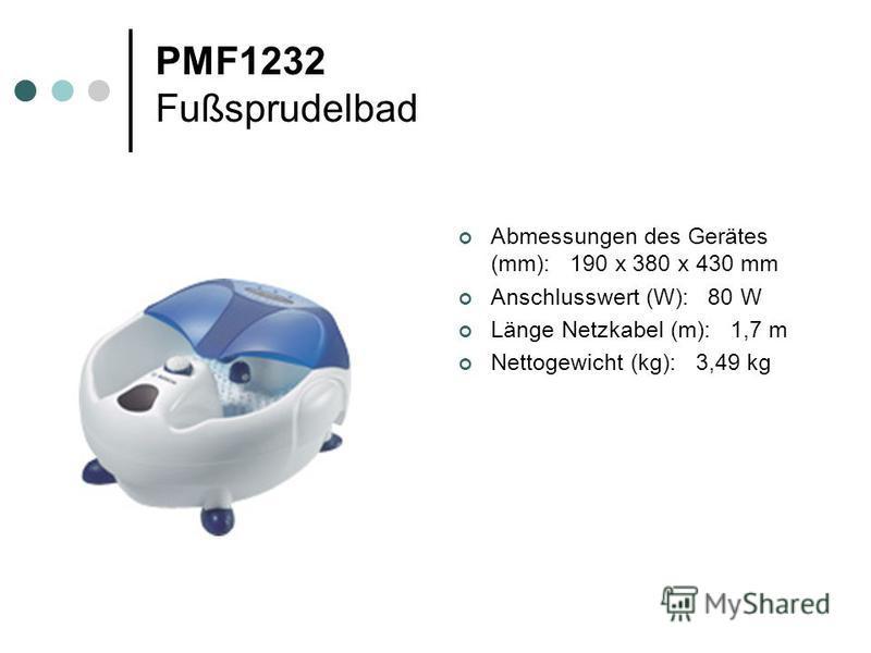 PMF1232 Fußsprudelbad Abmessungen des Gerätes (mm): 190 x 380 x 430 mm Anschlusswert (W): 80 W Länge Netzkabel (m): 1,7 m Nettogewicht (kg): 3,49 kg