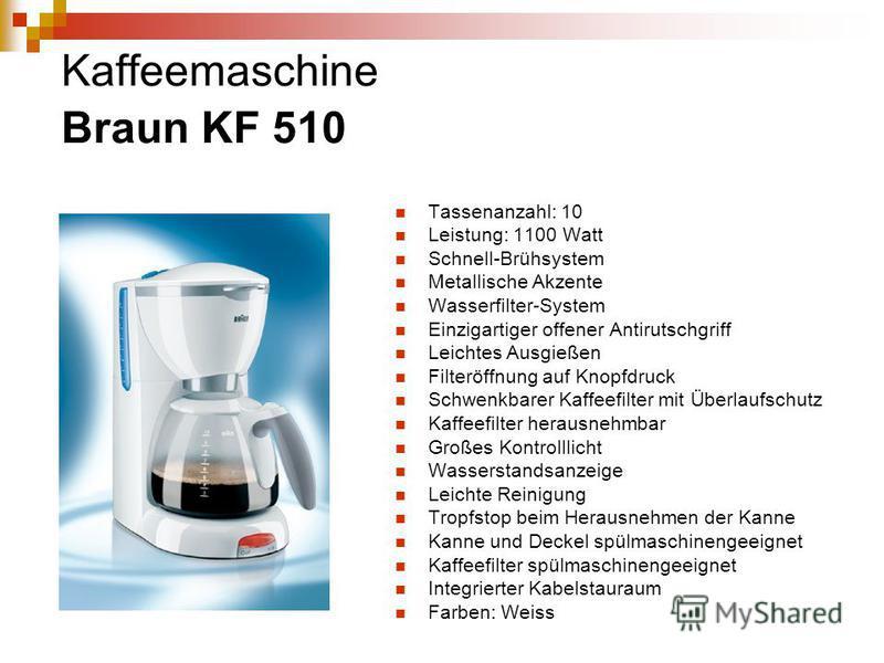 Kaffeemaschine Braun KF 510 Tassenanzahl: 10 Leistung: 1100 Watt Schnell-Brühsystem Metallische Akzente Wasserfilter-System Einzigartiger offener Antirutschgriff Leichtes Ausgießen Filteröffnung auf Knopfdruck Schwenkbarer Kaffeefilter mit Überlaufsc